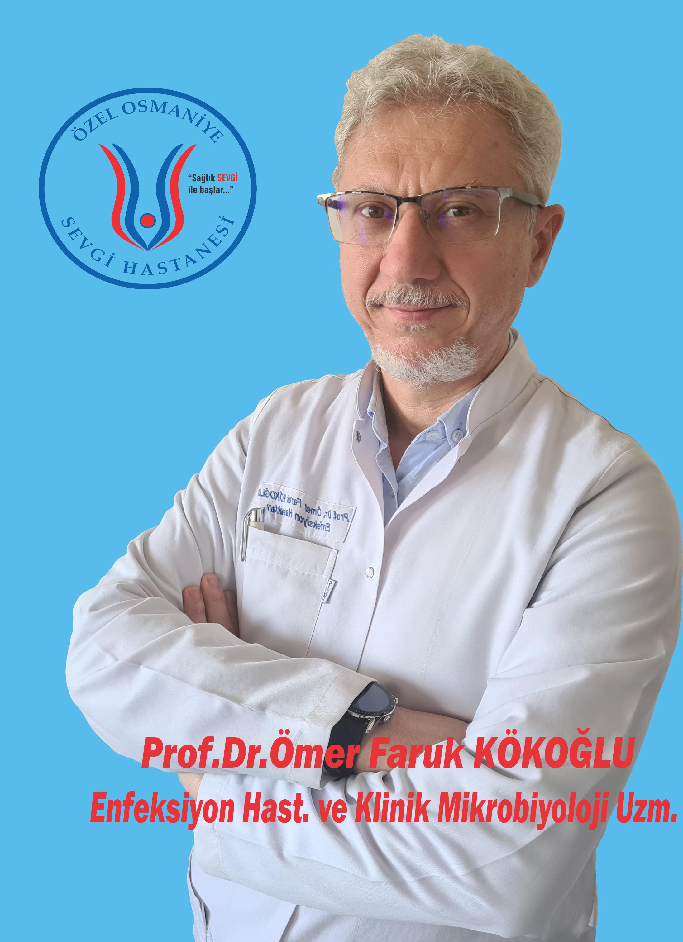 Prof. Dr. Ömer Faruk KÖKOĞLU  / Enfeksiyon Hastalıkları ve Klinik Mikrobiyoloji Uzmanı