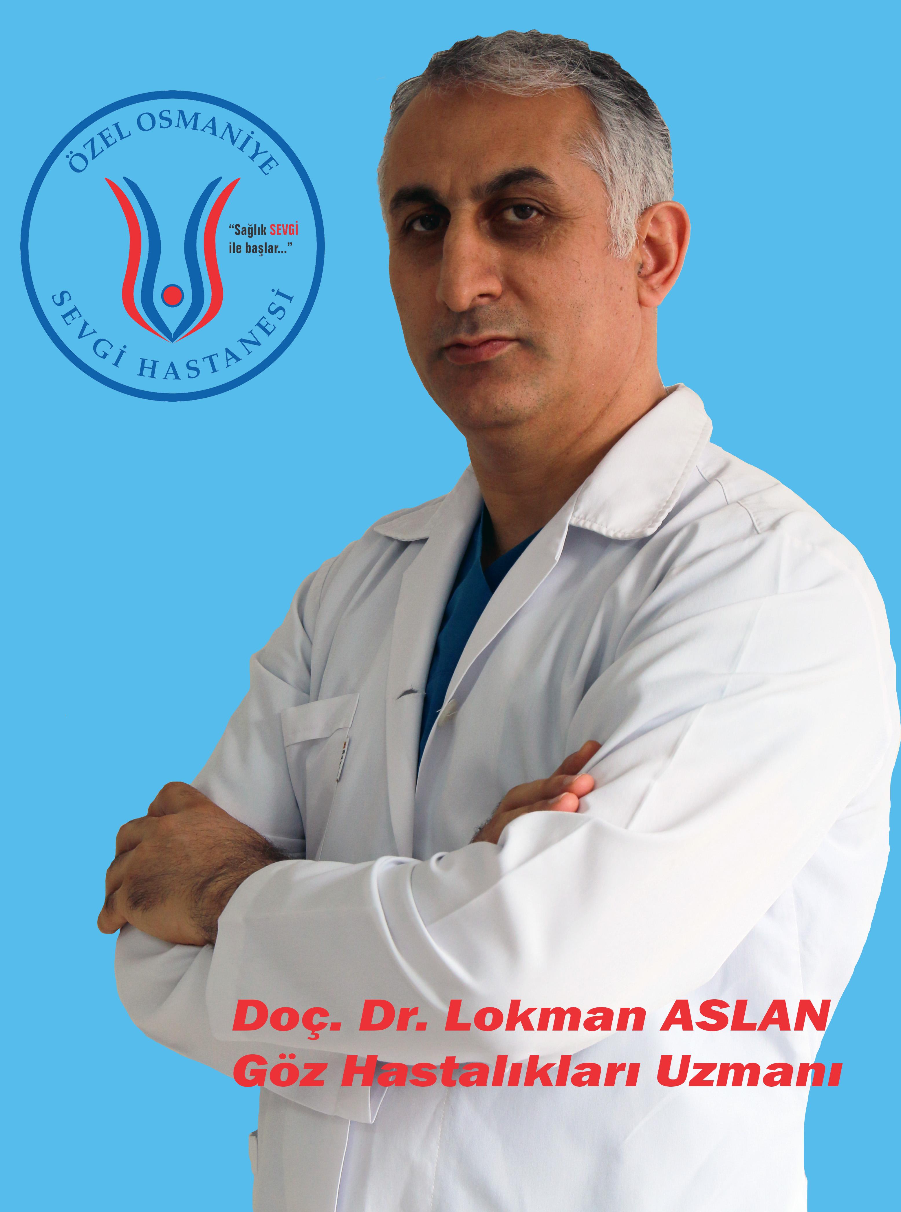 Doç. Dr. Lokman ASLAN / Göz Hastalıkları Uzmanı