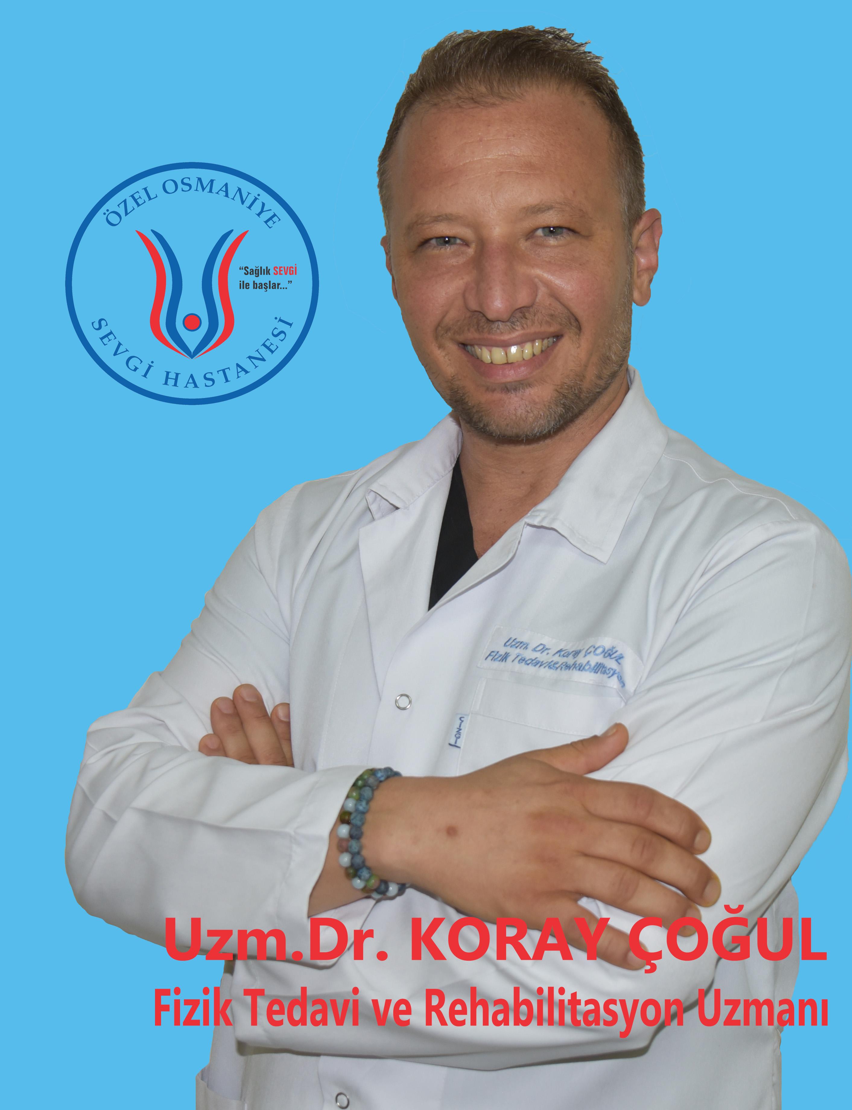 Uzm. Dr. Koray ÇOĞUL / Fizik Tedavi ve Rehabilitasyon Uzmanı